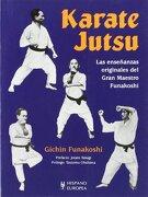 Karate Jutsu, las Enseñanzas Originales del Gran Maestro Funakosh i - Gichin Funakoshi - Editorial Hispano Europea