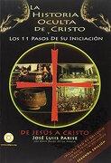 La Historia Oculta de Cristo y los 11 Pasos de su Iniciacion - José Luis Parise - De Los Cuatro Vientos