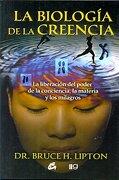 La Biologia de la Creencia - Bruce Lipton - Gaia Ediciones