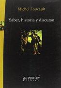 Saber, Historia y Discurso - Michel Foucault - Prometeo