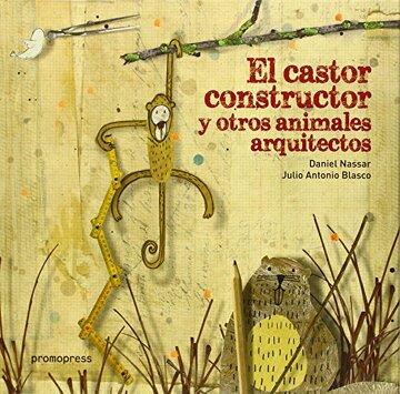 portada El Castor Constructor y Otros Animales Arquitectos