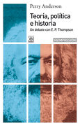 Teoría, Política e Historia: Un Debate con e. P. Thompson - Perry Anderson - Siglo Xxi España