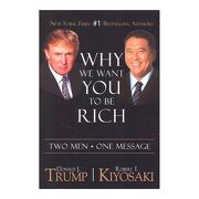 Why we Want you to be Rich: Two men   one Message (libro en inglés) - Donald J. Trump; Robert T. Kiyosaki - Plata Publishing