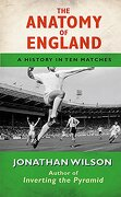 Anatomy of England: A History in ten Matches (libro en inglés) - Jonathan Wilson - Orion