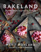 Bakeland: Nordic Treats Inspired by Nature (libro en inglés) - Marit Hovland - Ingram Publisher Services