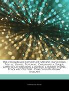 Articles on Pre-Columbian Cultures of Mexico, Including: Toltec, Olmec, Totonac, Chichimeca, Zoque, Zapotec Civilization, Cochim , Chocho People, Epi- (libro en inglés) - Hephaestus Books - Hephaestus Books