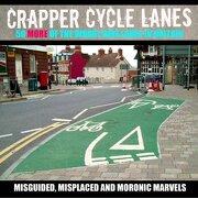 Crapper Cycle Lanes: 50 More of the Worst Bike Lanes in Britain (libro en inglés)