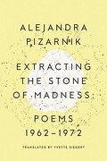 Extracting the Stone of Madness: Poems 1962 - 1972 (libro en inglés) - Alejandra Pizarnik - New Directions Publishing Corporation