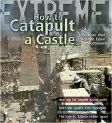 Extreme Science: How to Catapult a Castle: Machines That Brought Down the Battlements (libro en inglés)