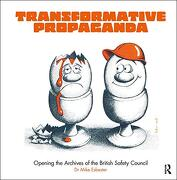 Transformative Propaganda: Opening the Archives of the British Safety Council (libro en inglés)
