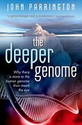 The Deeper Genome: Why There is More to the Human Genome Than Meets the eye (libro en inglés) - John Parrington - Oup Oxford