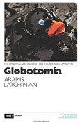 Globotomía: Del Ambientalismo Mediático a la Burocracia Ambiental - Aramís Latchinian - Ediciones Puntocero