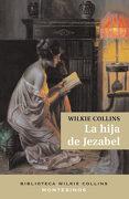 La Hija de Jezabel (Biblioteca Wilkie Collins) - Wilkie Collins - Montesinos