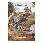 Baudelaire: La Modernidad y el Destino del Poema - Pablo Oyarzun - Metales Pesados
