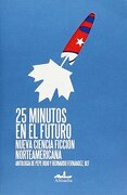 25 Minutos en el Futuro -Nueva Ciencia Ficcion Norteamericana- - Bef Antología De Pepe Rojo Y Bernardo Fernández - Almadia