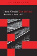 Sin Destino - Imre Kertesz - Acantilado