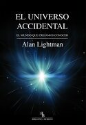 El Universo Accidental: El Mundo que Creíamos Conocer - Alan Lightman - Ediciones De Intervención Cultural