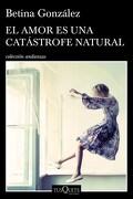 Amor es una Catastrofe Natural, el - Betina Gonzalez - Tusquets