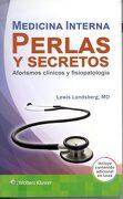 Medicina Interna. Perlas y Secretos: Aforismos Clínicos y Fisiopatología - Lewis Landsberg - Lippincott Raven
