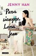 Para Siempre, Lara Jean - Jenny Han - Destino