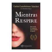 Mientras Respire - Carlos Cuahutemoc Sanches y Romina bayo - Giron Books