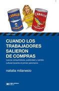 Cuando los Trabajadores Salieron de Compras - Natalia Milanesio - Siglo Xxi Argentina