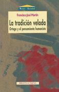 La Tradición Velada: Ortega y el Pensamiento Humanista (Razón y Sociedad) - Francisco José Martín - Biblioteca Nueva