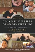 Championship Grandfathering: How to Build a Winning Legacy (libro en inglés) - Carey Casey - Focus On The Family