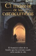 El Mártir de las Catacumbas = the Martyr of the Catacombs - Anonimo - Editorial Portavoz