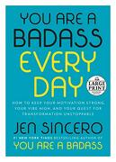 You are a Badass Every Day: How to Keep Your Motivation Strong, Your Vibe High, and Your Quest for Transformation Unstoppable (Random House Large Print) (libro en Inglés) - Jen Sincero - Random House Large Print