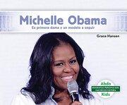 Michelle Obama: Ex Primera Dama y Modelo a Seguir (Michelle Obama: Former First Lady & Role Model) (Biografías: Personas que han Hecho Historia
