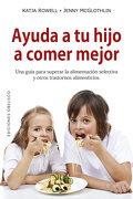 Ayuda a tu Hijo a Comer Mejor - Katja Rowell,Jenny Mcglothlin - Obelisco