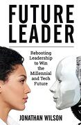 Future Leader: Rebooting Leadership to win the Millennial and Tech Future (libro en inglés)