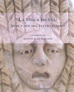 La Vida a Escena: Ayer y hoy del Teatro Clásico (Exposiciones) - Varios Autores - Universidad De Alcalá. Servicio De Publicaciones