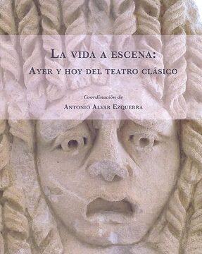 portada La Vida a Escena: Ayer y hoy del Teatro Clásico (Exposiciones)