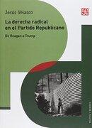 La Derecha Radical en el Partido Republicano. De Reagan a Trump - JesÚS Velasco - Unam