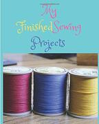 My Finished Sewing Projects: A Sewing Project Journal Book to Proudly Display Sewing Projects; Blank Pages With a Border for Adding Photos and Lined.   For Writing Details About the Sewing Project. (libro en inglés)