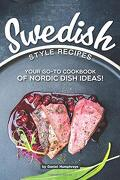 Swedish Style Recipes: Your Go-To Cookbook of Nordic Dish Ideas! (libro en inglés)
