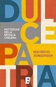Dulce Patria. Historias de la Musica Chilena - Mauricio; Jurgensen - Ediciones B