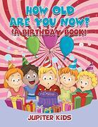 How old are you Now? (a Birthday Book) (libro en inglés)