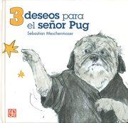 3 Deseos Para el Señor pug - Sebastian Meschenmoser - Fondo De Cultura Economica