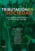 Tributacion en Sociedad. Impuestos y Redistribucion en el Chile del Siglo xxi - Jorge Atria (Editor) - Uqbar Editores