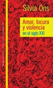 Amor Locura y Violencia en el Siglo xxi - Ons Silvia - Paidos