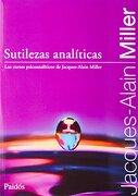 Sutilezas Analiticas - Jacques-Alain Miller - Paidos