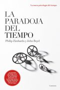 La Paradoja del Tiempo: La Nueva Psicología del Tiempo - Philip G. Zimbardo,John Boyd - Ediciones Paidós