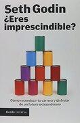 Eres Imprescindible? - Seth Godin - Paidós