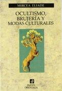 Ocultismo, Brujería y Modas Culturales - Mircea Eliade - Paidos