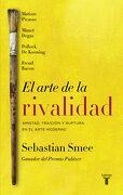 El Arte de la Rivalidad - Sebastian Smee - Taurus