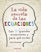La Vida Secreta de las Ecuaciones: Las 50 Grandes Ecuaciones y Para qué Sirven - Rich Cochrane - Larousse
