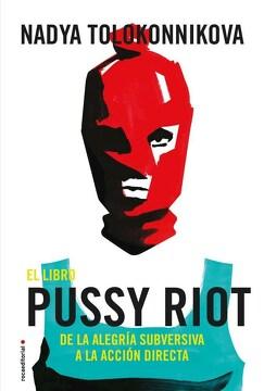 portada El Libro Pussy Riot. De la Alegria Subversiva a la Accion Directa